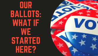 Preparing Our Ballots: What If We Started HERE?